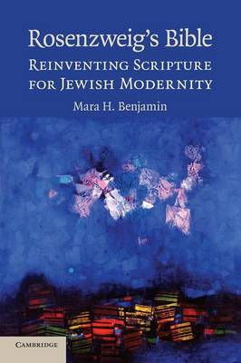 Rosenzweig's Bible: Reinventing Scripture for Jewish Modernity (Paperback)