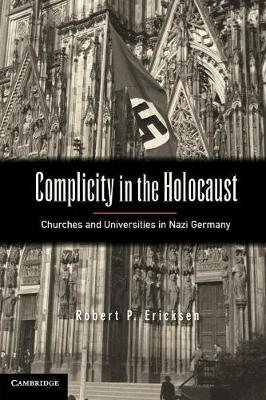 Complicity in the Holocaust: Churches and Universities in Nazi Germany (Paperback)