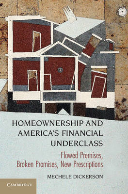 Homeownership and America's Financial Underclass: Flawed Premises, Broken Promises, New Prescriptions (Paperback)