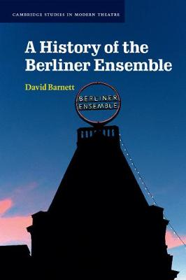 A History of the Berliner Ensemble - Cambridge Studies in Modern Theatre (Paperback)