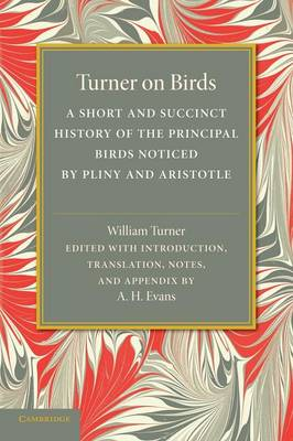 Turner on Birds: A Short and Succinct History of the Principal Birds Noticed by Pliny and Aristotle (Paperback)