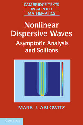 Nonlinear Dispersive Waves: Asymptotic Analysis and Solitons - Cambridge Texts in Applied Mathematics 47 (Paperback)