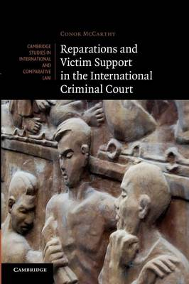 Cambridge Studies in International and Comparative Law: Reparations and Victim Support in the International Criminal Court Series Number 88 (Paperback)
