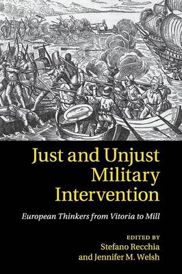 Just and Unjust Military Intervention: European Thinkers from Vitoria to Mill (Paperback)