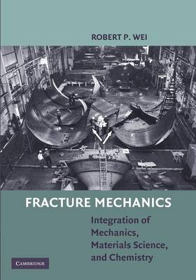 Fracture Mechanics: Integration of Mechanics, Materials Science and Chemistry (Paperback)