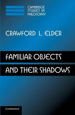 Familiar Objects and their Shadows - Cambridge Studies in Philosophy (Paperback)