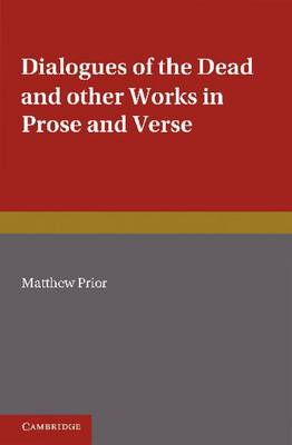 The Writings of Matthew Prior: Volume 2, Dialogues of the Dead and Other Works in Prose and Verse (Paperback)