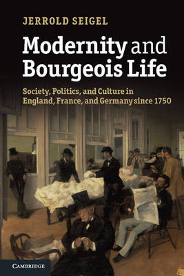 Modernity and Bourgeois Life: Society, Politics, and Culture in England, France and Germany since 1750 (Paperback)
