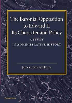 The Baronial Opposition to Edward II: Its Character and Policy (Paperback)