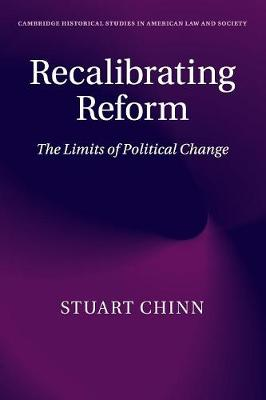 Cambridge Historical Studies in American Law and Society: Recalibrating Reform: The Limits of Political Change (Paperback)