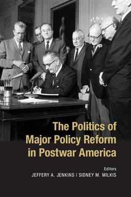 The Politics of Major Policy Reform in Postwar America (Paperback)