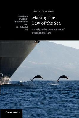 Making the Law of the Sea: A Study in the Development of International Law - Cambridge Studies in International and Comparative Law 80 (Paperback)