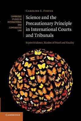 Cambridge Studies in International and Comparative Law: Science and the Precautionary Principle in International Courts and Tribunals: Expert Evidence, Burden of Proof and Finality Series Number 79 (Paperback)