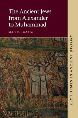 The Ancient Jews from Alexander to Muhammad - Key Themes in Ancient History (Paperback)