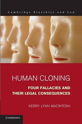 Human Cloning: Four Fallacies and their Legal Consequences - Cambridge Bioethics and Law (Paperback)
