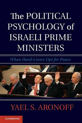 The Political Psychology of Israeli Prime Ministers: When Hard-Liners Opt for Peace (Paperback)
