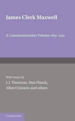 James Clerk Maxwell: A Commemoration Volume 1831-1931 (Paperback)