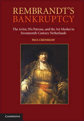 Rembrandt's Bankruptcy: The Artist, his Patrons, and the Art Market in Seventeenth-Century Netherlands (Paperback)