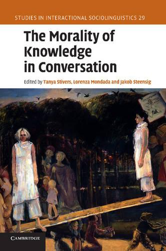 Studies in Interactional Sociolinguistics: The Morality of Knowledge in Conversation Series Number 29 (Paperback)
