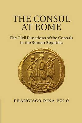 The Consul at Rome: The Civil Functions of the Consuls in the Roman Republic (Paperback)