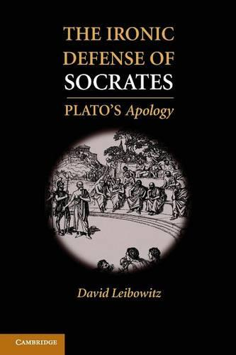 The Ironic Defense of Socrates: Plato's Apology (Paperback)