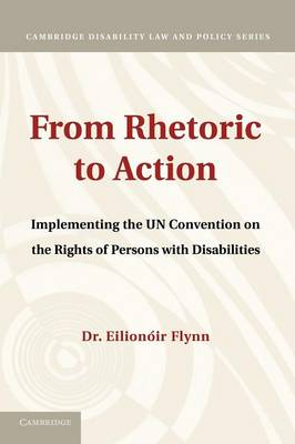 From Rhetoric to Action: Implementing the UN Convention on the Rights of Persons with Disabilities - Cambridge Disability Law and Policy Series (Paperback)
