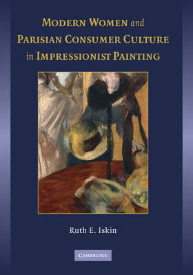 Modern Women and Parisian Consumer Culture in Impressionist Painting (Paperback)