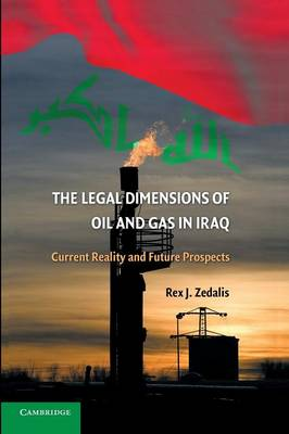 The Legal Dimensions of Oil and Gas in Iraq: Current Reality and Future Prospects (Paperback)