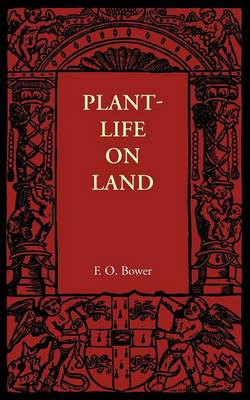Plant-Life on Land: Considered in Some of its Biological Aspects (Paperback)