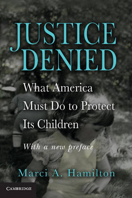 Justice Denied: What America Must Do to Protect its Children (Paperback)