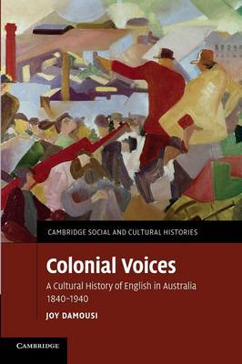 Colonial Voices: A Cultural History of English in Australia, 1840-1940 - Cambridge Social and Cultural Histories (Paperback)