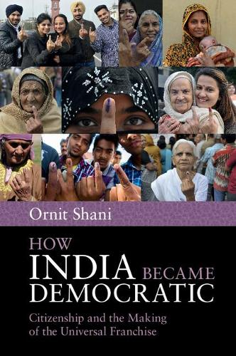 How India Became Democratic: Citizenship and the Making of the Universal Franchise (Paperback)