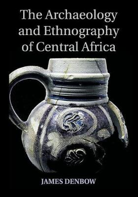 The Archaeology and Ethnography of Central Africa (Paperback)