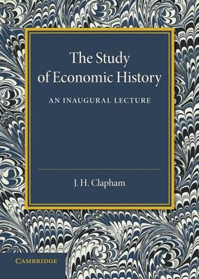 The Study of Economic History: An Inaugural Lecture (Paperback)