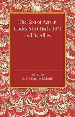 The Text of Acts in Codex 614 (Tisch. 137) and its Allies (Paperback)