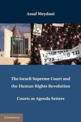 The Israeli Supreme Court and the Human Rights Revolution: Courts as Agenda Setters (Paperback)