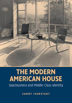 The Modern American House: Spaciousness and Middle Class Identity (Paperback)