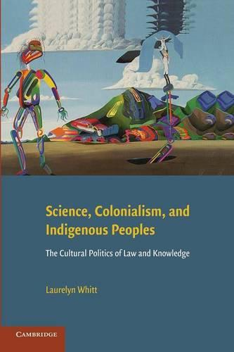 Science, Colonialism, and Indigenous Peoples: The Cultural Politics of Law and Knowledge (Paperback)