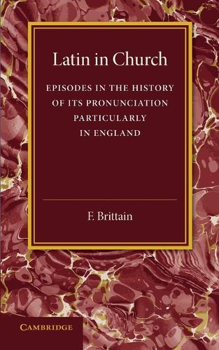 Latin in Church: Episodes in the History of its Pronunciation, Particularly in England (Paperback)