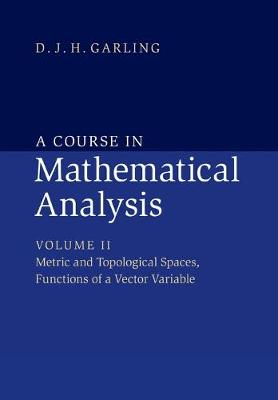A Course in Mathematical Analysis: Volume 2, Metric and Topological Spaces, Functions of a Vector Variable (Paperback)