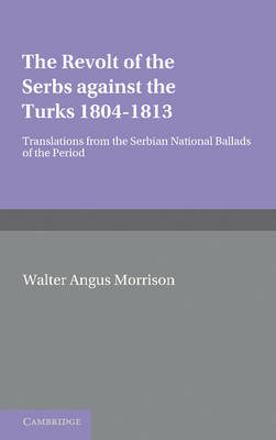 The Revolt of the Serbs against the Turks: (1804-1813) (Paperback)