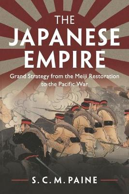 The Japanese Empire: Grand Strategy from the Meiji Restoration to the Pacific War (Paperback)