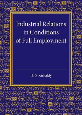 Industrial Relations in Conditions of Full Employment: An Inaugural Lecture Delivered at Cambridge on 16 October 1945 (Paperback)