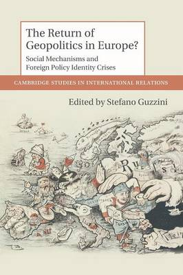 The Return of Geopolitics in Europe?: Social Mechanisms and Foreign Policy Identity Crises - Cambridge Studies in International Relations 124 (Paperback)