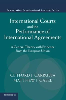 International Courts and the Performance of International Agreements: A General Theory with Evidence from the European Union - Comparative Constitutional Law and Policy (Paperback)