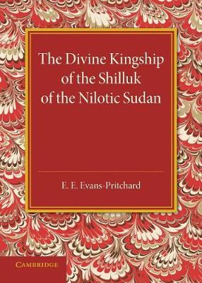 The Divine Kingship of the Shilluk of the Nilotic Sudan: The Frazer Lecture 1948 (Paperback)