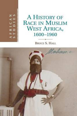 A History of Race in Muslim West Africa, 1600-1960 - African Studies 115 (Paperback)