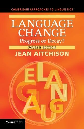 Cambridge Approaches to Linguistics: Language Change: Progress or Decay? (Paperback)