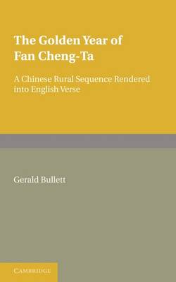 The Golden Year of Fan Cheng-Ta: A Chinese Rural Sequence Rendered into English Verse (Paperback)