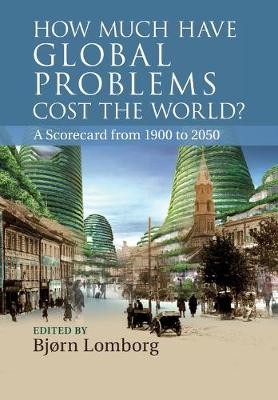 How Much Have Global Problems Cost the World?: A Scorecard from 1900 to 2050 (Paperback)